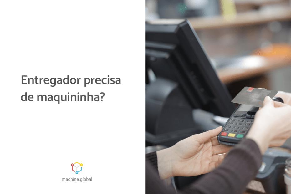 Mão segurando maquininha de cartão de crédito, ao lado está escrito: entregador precisa de maquininha?