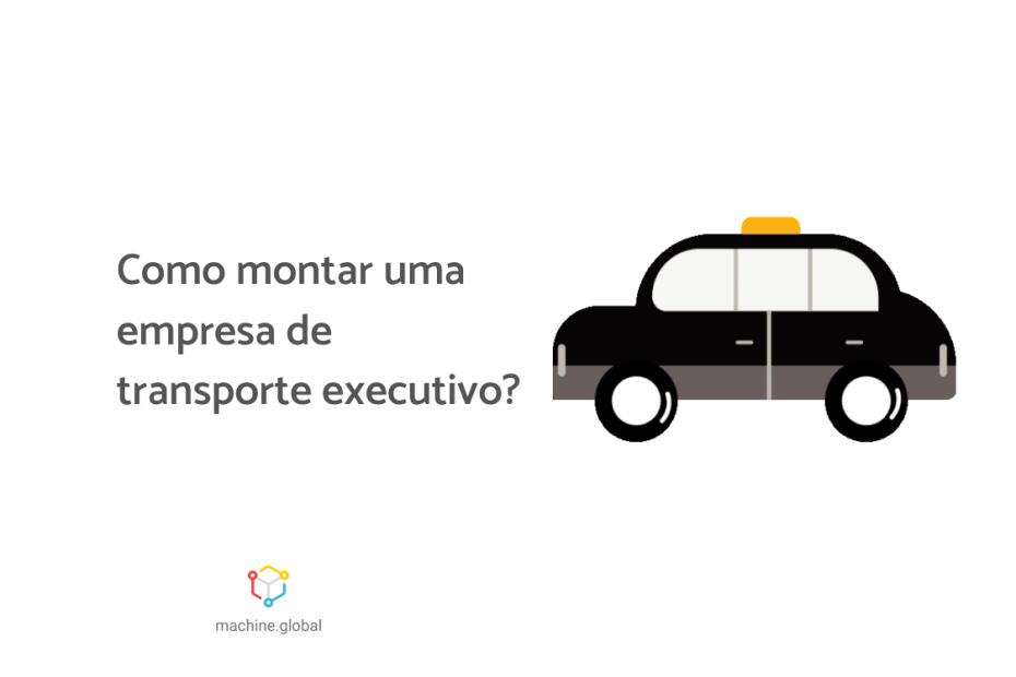Carro da cor preta, ao lado está escrito: como montar uma empresa de transporte executivo?