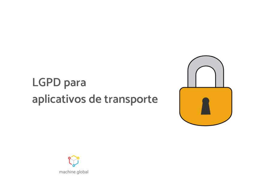 Ilustração de uma cadeado, ao lado está escrito LGPD para aplicativos de transporte