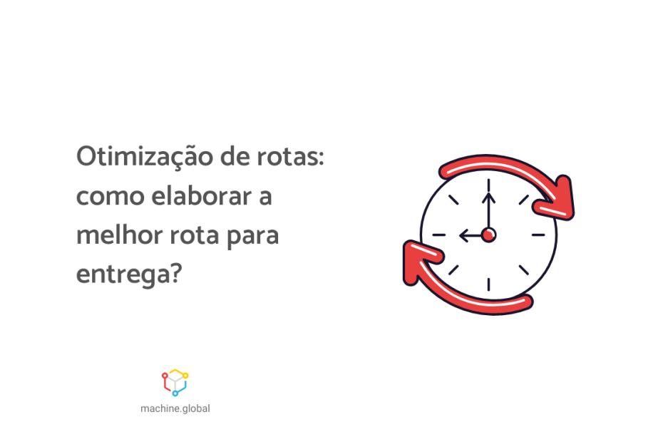 Na imagem, há a lustração de um relógio, ao lado está escrito, otimização de rotas: como elaborar a melhor rota para entrega?