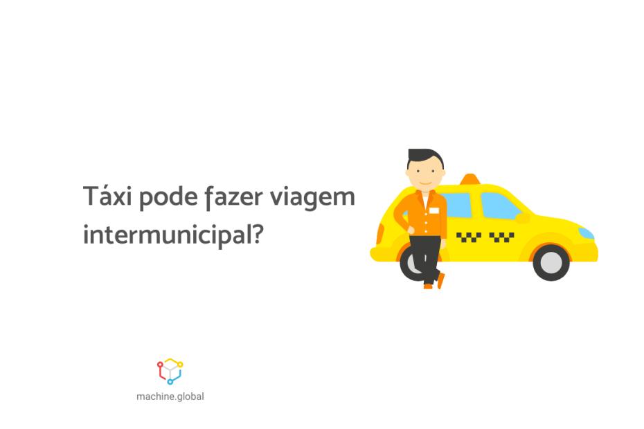 """Ilustração de um taxista parada ao lado de seu táxi, ao lado está escrito """"Táxi pode fazer viagem intermunicipal?"""""""