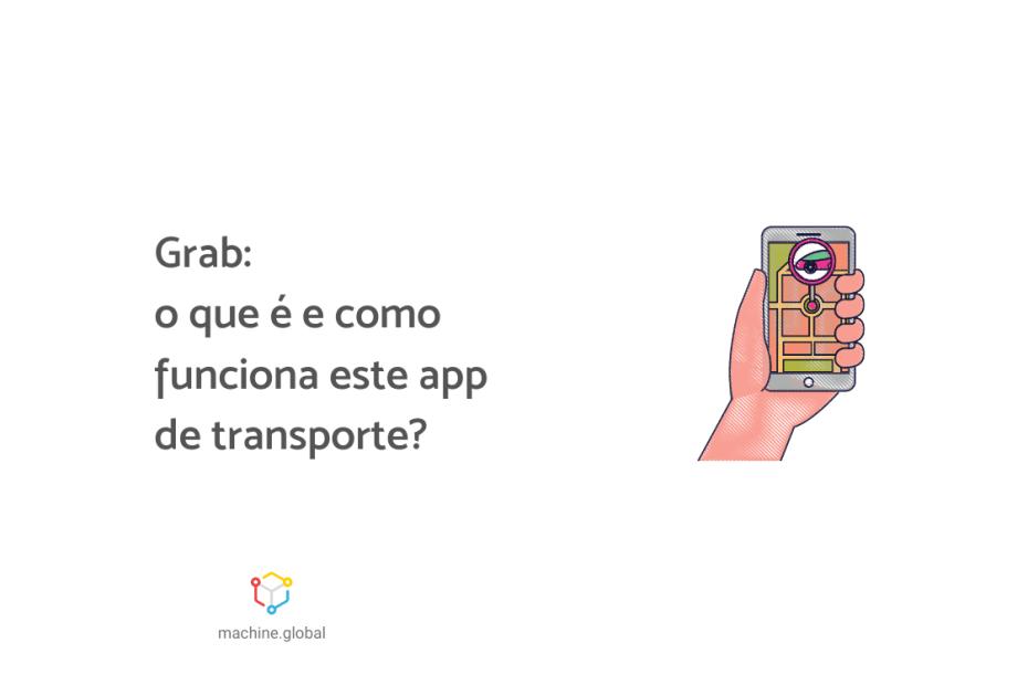 """Ilustração de uma mão segurando um celular, nele, está aberto um aplicativo de transporte. Ao lado está escrito """"Grab: o que é e como funciona este app de transporte?"""""""