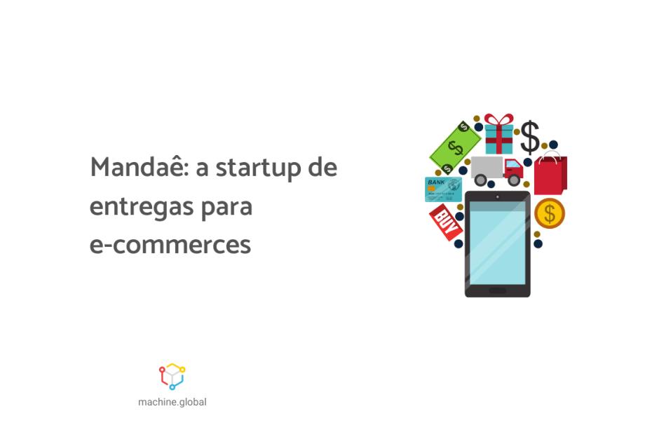 """Ilustração de um celular cercado de outras ilustrações que remetem às compras online, ao lado está escrito """"Mandaê: a startup de entregas para e-commerces"""""""