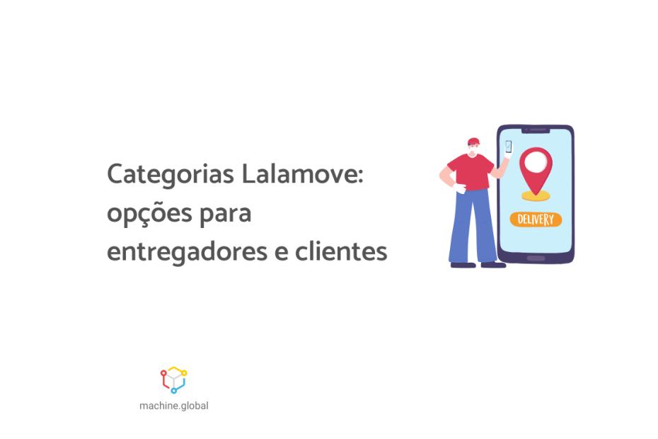 """Ilustração de um entregador ao lado de um celular gigante, ao lado está escrito """"Categorias Lalamove: opções para entregadores e clientes""""."""