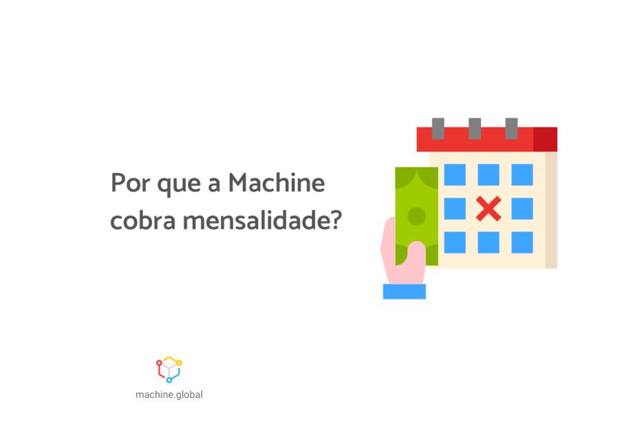 """Ilustração de uma segurando uma cédula, enquanto temos um calendário com uma data marcada em x, ao lado está escrito """"Por que a Machine cobra mensalidade?"""""""