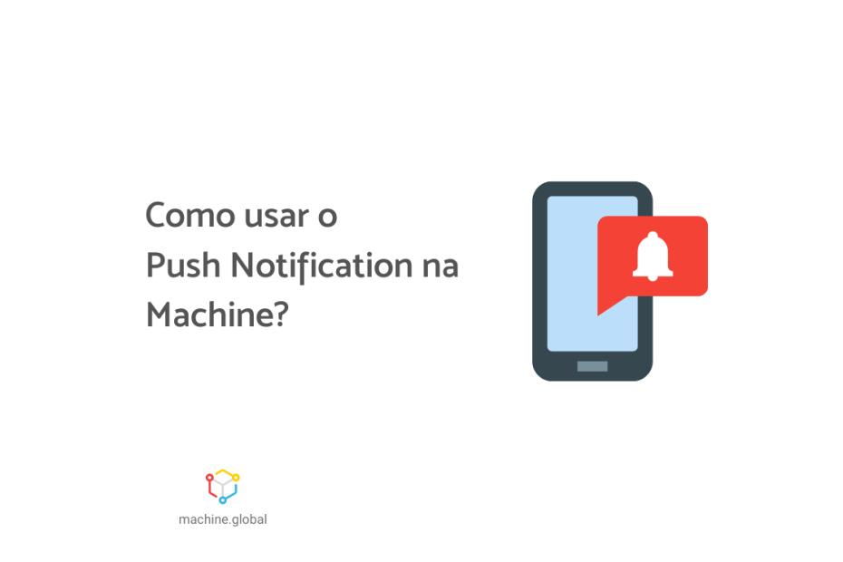 """Ilustração de um celular e um ícone vermelho com um sino branco, ao lado está escrito """"como usar o push notification na machine?"""""""