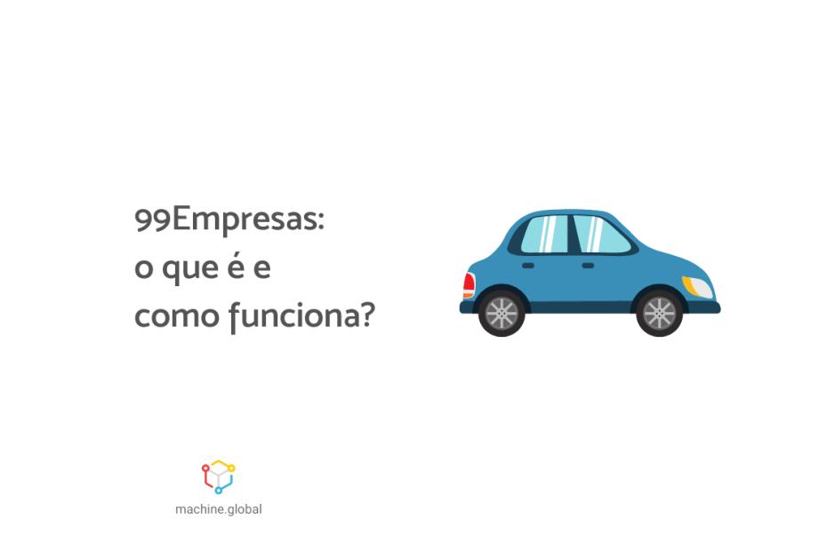 """Ilustração de um carro azul, ao lado está escrito """"99empresas: o que é e como funciona?"""""""