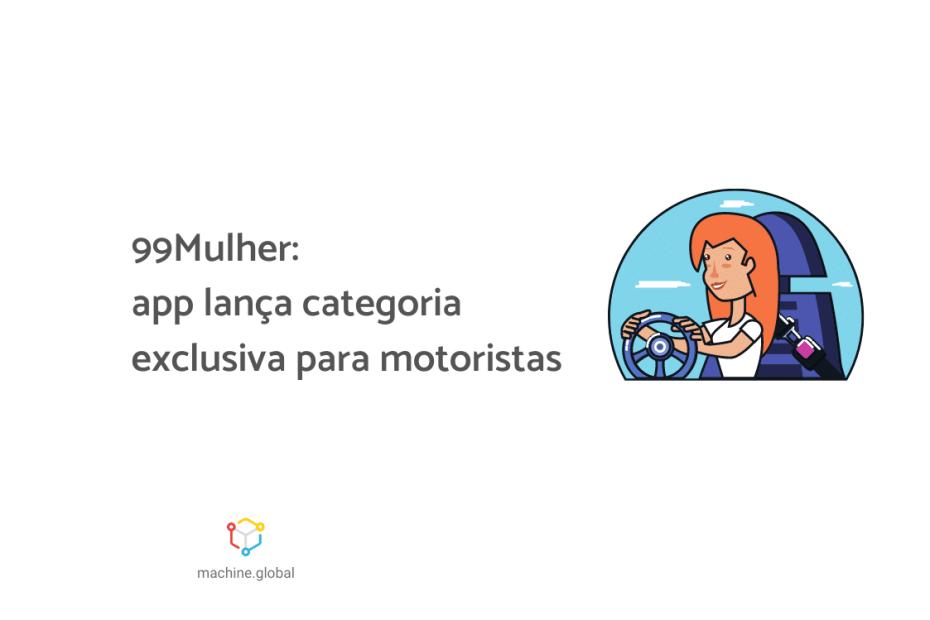 """Ilustração de uma motorista dentro do veículo, ao lado está escrito """"99Mulher: app lança categoria exclusiva para motoristas"""""""