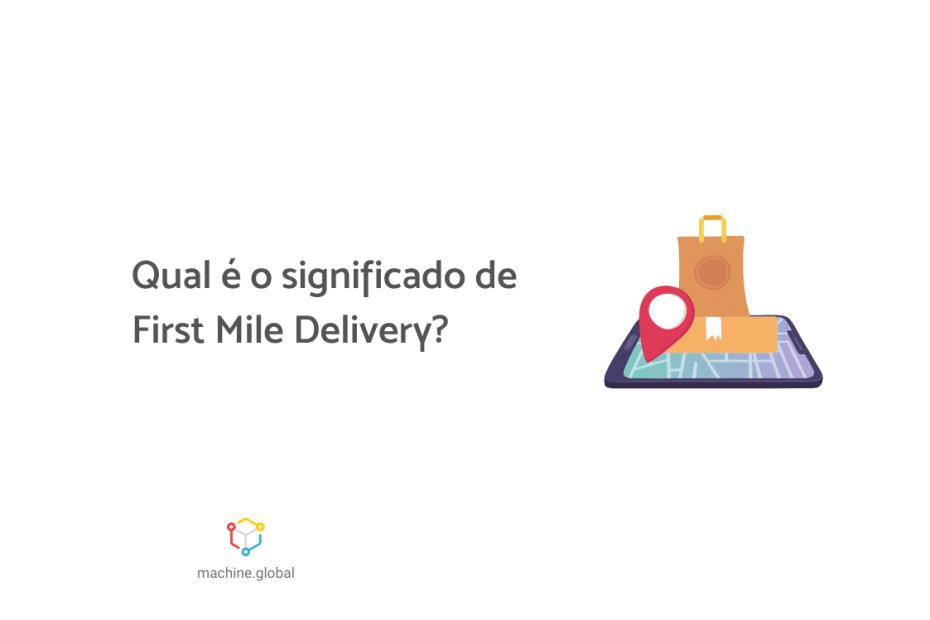 """Na ilustração, há um tela aberta no chão, acima dela, temos um ponto geográfico, um sacola e uma caixa de entrega. Ao lado está escrito """"Qual é o significado de First Mile Delivery?"""""""