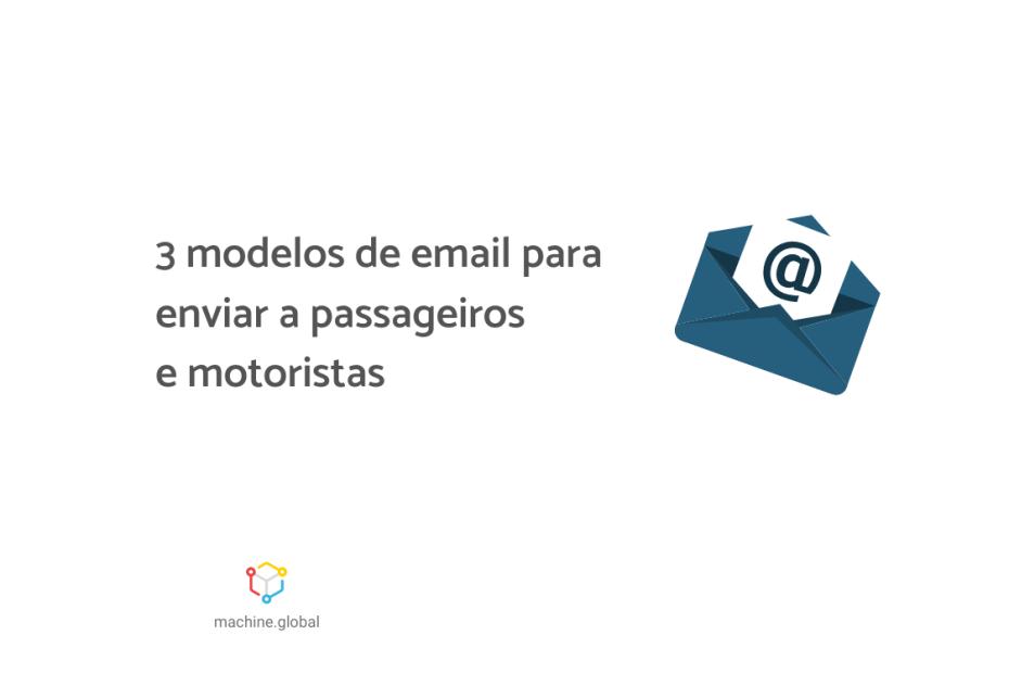 """Ilustração de uma carta, dentro dela há um papel branco com um @ escrito nela. Ao está está escrito """"3 modelos de email para enviar a passageiros e motoristas"""". Na imagem também há o símbolo de Machine."""