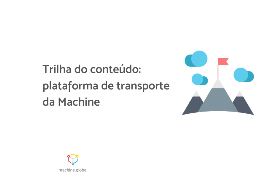 """Ilustração de três montanhas, na do meio há uma bandeira no topo dela. Ao lado está escrito """"Trilha do conteúdo: plataforma de transporte da Machine"""","""