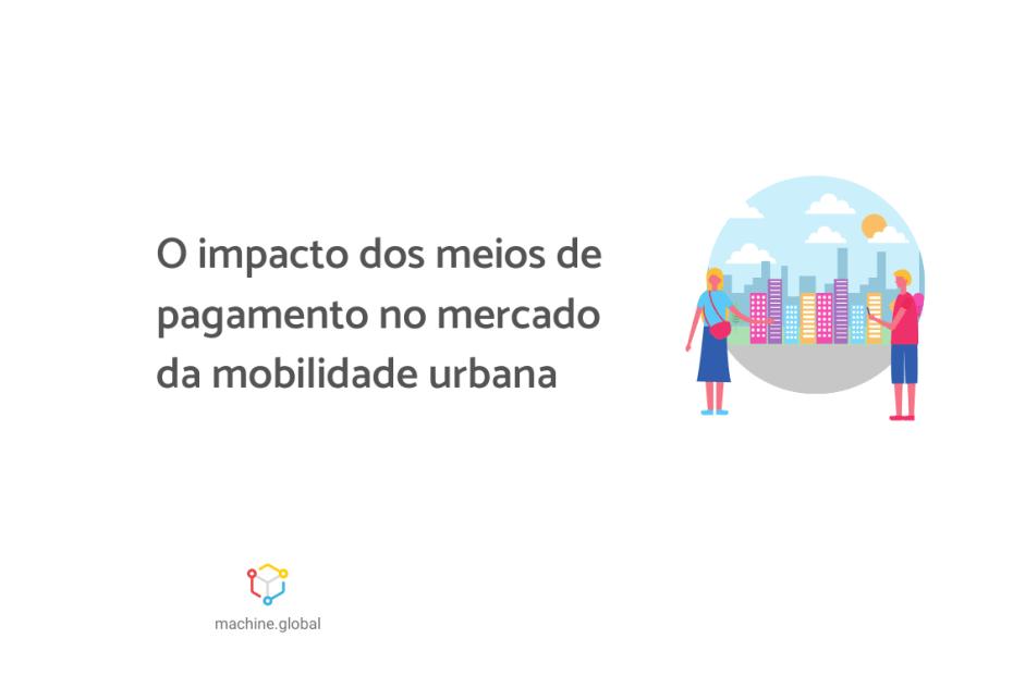 """Ilustração de duas pessoas com uma cidade ao fundo. Ao lado está escrito """"O impacto das formas de pagamento no mercado da mobilidade urbana""""."""