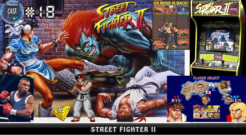 MachineCast #18 – Street Fighter II