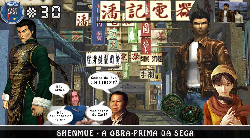 MachineCast #30 – Shenmue – A Obra-prima da Sega