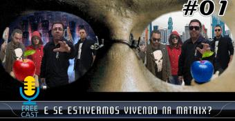 FreeCast #01 – E se estivermos vivendo na Matrix?