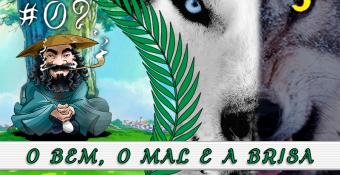 PodBrisar #09 – O Bem, o Mal e a Brisa