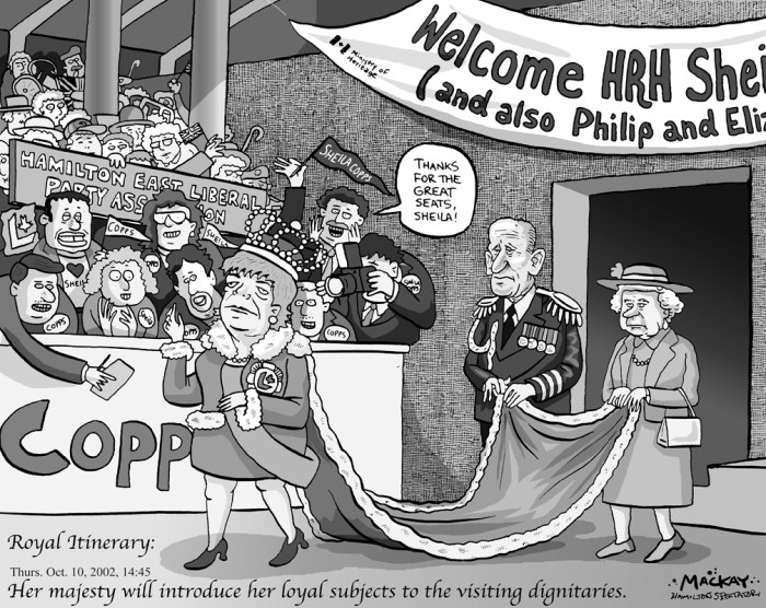 "By Graeme MacKay, Editorial Cartoonist, The Hamilton Spectator - Thursday October 3, 2002 The Royal Itinerary of the Hon. S. Copps Tickets for Queen Elizabeth's royal touchdown in Hamilton next week are gone. Half an hour after the Copps Coliseum box office opened yesterday morning, they were taping the signs on the doors. ""General public tickets no longer available for Queen's visit."" A lineup of about 150 people was waiting for the box office to open at 10 a.m. Limited to four tickets each, they scooped up the first 600, and the remaining 400 available ducats were gone shortly after. Although Heritage Minister Sheila Copps's office estimated ""at least 6,000"" seats would be available for the Oct. 10 event, box office manager Dianne Zemba said she was limited to ""a bit more than 1,000 tickets,"" all in the upper bowl of the 17,500-seat arena. Copps's advisor, Terry Whitehead, said he was surprised only 1,000 seats were available. ""My first blush when I talked to you (earlier in the morning) was 6,000, that's what my expectations were personally. Obviously I was wrong."" Seating for the event is expected to be about 16,000. The sole purpose of the visit is the presentation of new colours to the Argyll and Sutherland Highlanders, the Hamilton reserve regiment of which the Queen is the colonel-in-chief. The Argylls were allotted 6,400 seats, invited elementary school children and seniors get 6,000, and multicultural groups and VIPs take 1,000, with the remainder distributed by Heritage Canada. (Source: Hamilton Spectator) Hamilton, Sheila Copps, Royal visit, Liberal, Hamilton East, Dominic Agostino, Queen Elizabeth, Elizabeth II, Prince Phillip, royalty"
