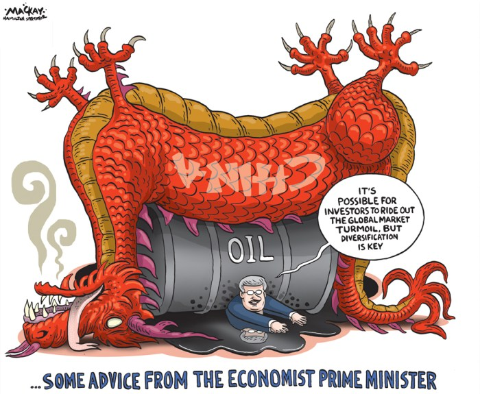 "By Graeme MacKay, Editorial Cartoonist, The Hamilton Spectator - Wednesday August 26, 2015 Fiscal plans take centre stage after markets turmoil As global stock markets plunged on Monday, Conservative Leader Stephen Harper urged voters to stick with his party's fiscal plan, while NDP Leader Tom Mulcair and Liberal Leader Justin Trudeau said a change in government would boost the economy. The S&P/TSX composite ended the day down 421 points while the Dow Jones industrial average lost 588 points. The loonie closed at its lowest level since August 2004, hitting 75.4 cents U.S. Speaking in Quebec, Harper acknowledged that Canada is facing ""economic challenges,"" but pointed to the Conservative record of investing in innovation, infrastructure, immigration, training, and trade to create economic growth. ""We're making investments in the things that will get us through this, and position us well for the long term,"" he said. He also highlighted Canada's ""disciplined"" financial framework, including a strong banking system, a balanced budget, and low taxes. By contrast, Harper said, the NDP and Liberal Party are proposing large-scale permanent spending increases, which they would finance through deficits and tax increases. ""We think that is clearly the wrong track. It would be clearly damaging both in the short term and the longer term in this country,"" he said. ""Given the challenges around us, we need to stick with a long-term plan that has been working and will work."" HarperÕs office released a short statement Monday stating that he had spoken on the phone in the morning with Bank of Canada Governor Stephen Poloz. ""Prime Minister Harper and Governor Poloz discussed the recent decline in global stock markets and commodity prices, slowing growth in China and emerging markets and the potential impacts on Canada's economy,Ó the statement read. (Source: CTV News) Canada, China, oil, dependence, reliance, diversification, economy, dragon, markets, stocks, Alberta, advice,"