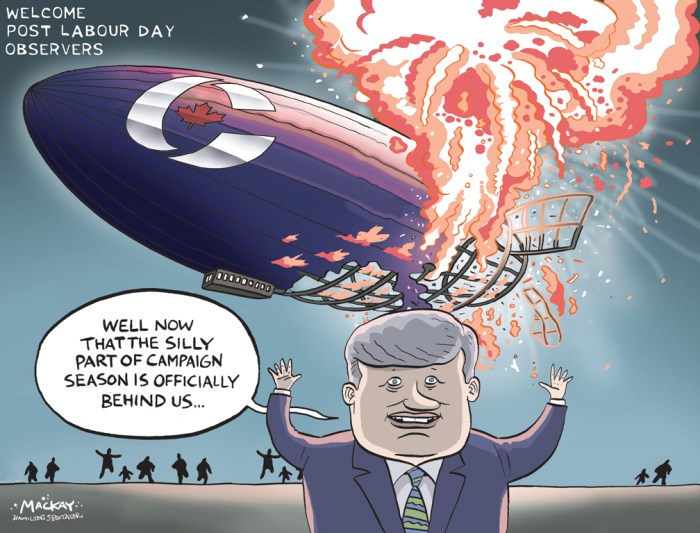 By Graeme MacKay, Editorial Cartoonist, The Hamilton Spectator - Wednesday September 9, 2015 Canada Election Shifts Gears After Trying Summer for Harper After a month of campaigning, the three-way race for CanadaÕs Oct. 19 election has narrowed as warning signs emerge for Prime Minister Stephen Harper in his bid for a fourth consecutive term. The incumbent Conservative has endured an explosive court case, talk of a recession and a refugee crisis that have eroded his traditional core platform planks: accountability and economic stewardship. Tom Mulcair of the leftist New Democratic Party and Justin Trudeau of the centrist Liberals, meanwhile, are each working to position themselves as the best alternative to Harper. Polls have shown the three parties essentially tied -- though one, published Monday night by Nanos Research, suggests Harper has sunk to third place. The deadlock may break as Canada emerges from an end-of-summer long weekend, with students returning to classrooms and workers settling back into routine. ÒThe campaign to date has been largely a phone campaign producing little attention,Ó said Frank Graves of Ekos Research. ÒAll of this will change post-Labour Day as the real war for votes begins in earnest.Ó An Ekos poll published Friday showed MulcairÕs New Democrats in the lead with 30.2 percent support, HarperÕs Conservatives at 29.5 percent and TrudeauÕs Liberals close behind at 27.7 percent. MondayÕs Nanos survey, conducted for CTV and The Globe and Mail, found the NDP ahead with 32.7 percent, followed by the Liberals at 30.8 percent and Harper at 26.2 percent. The electionÕs first month included two weeks of testimony in the criminal trial of former Conservative senator Mike Duffy that exposed the inner workings of HarperÕs office and a plan to cover up disputed expenses. While explosive, that testimony has largely been forgotten now, Graves said. (Source: Bloomberg) http://www.bloomberg.com/news/articles/2015-09-08/canada-s-election-shifts-ge