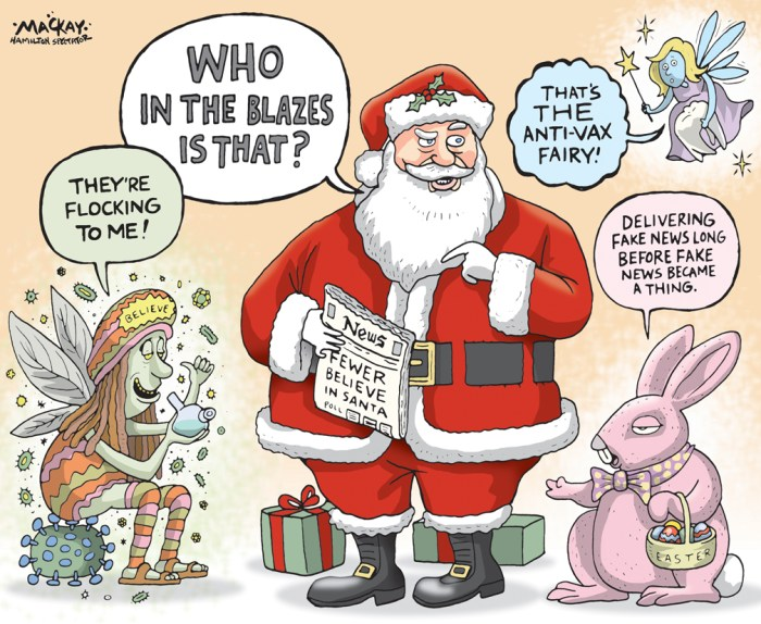 """Editorial Cartoon by Graeme MacKay, The Hamilton Spectator - Thursday December 22, 2016 Conscientious objection to vaccines has doubled in 20 years The number of parents opting out of measles vaccines for their kids because of conscientious or religious beliefs has doubled in 20 years, leaving Ontario's public health system struggling to stop a trend of """"increasing concern."""" """"It's a massive challenge because the numbers are going up,"""" said Paul Bramadat, an editor and writer of a book coming out in 2017 on vaccine hesitancy in Canada. """"There has always been this kind of faith that if I just give you the right study or if I just give you the right pamphlet, you'llÊsee the jury is in and the case is closed and vaccines are actually safe and effective and the best way for us to prevent really terrible pandemics É It turns out all those anxieties can be addressed by science, but even when they are addressed that is not sufficient.ÓÊ Facts and evidence are battling a formidable foe, a """"hip and cool"""" campaign that uses social media to spread its message, taps into a desire to live more naturally and takes advantage of a growing distrust of science and public institutions. """"The anti-vaccine movement is very sophisticated,"""" said Ellen Amster, chair in the history of medicine at McMaster University who studies vaccine hesitancy. """"It's definitely a movement. There are people who are co-ordinated, who raise money, who buy billboards and publish children'sÊbooks. They are very smart. They have celebrities. They have all these strategies to make it approachable, understandable and to make you feel you're being empowered with this information."""" Public health has had to turn its messaging on its head to combat hesitancy.Ê """"Immunization is now a topic we all discuss,"""" said Dr. Julie Emili, a Hamilton associate medical officer of health. """"I'd say 10 years ago we didn't do many interviews about immunizations. It was assumed people just get their shots. There wasn't this whole"""