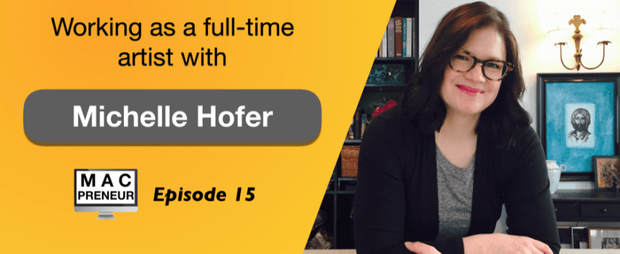 MP015: Working as a full time artist with Michelle Hofer