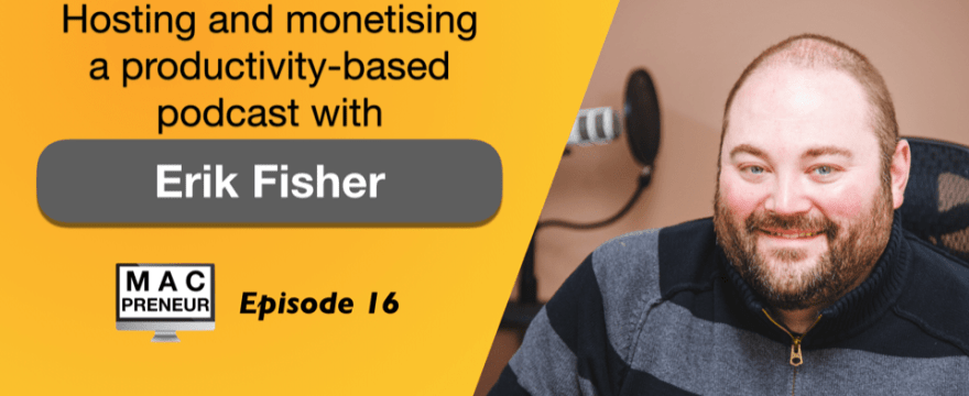 MP016: Hosting and monetising a productivity-based podcast with Erik Fisher