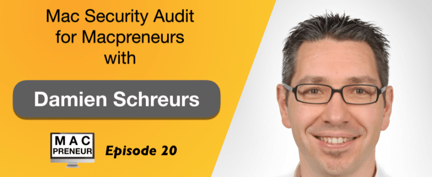 MP020: Mac Security Audit for entrepreneurs with Damien Schreurs