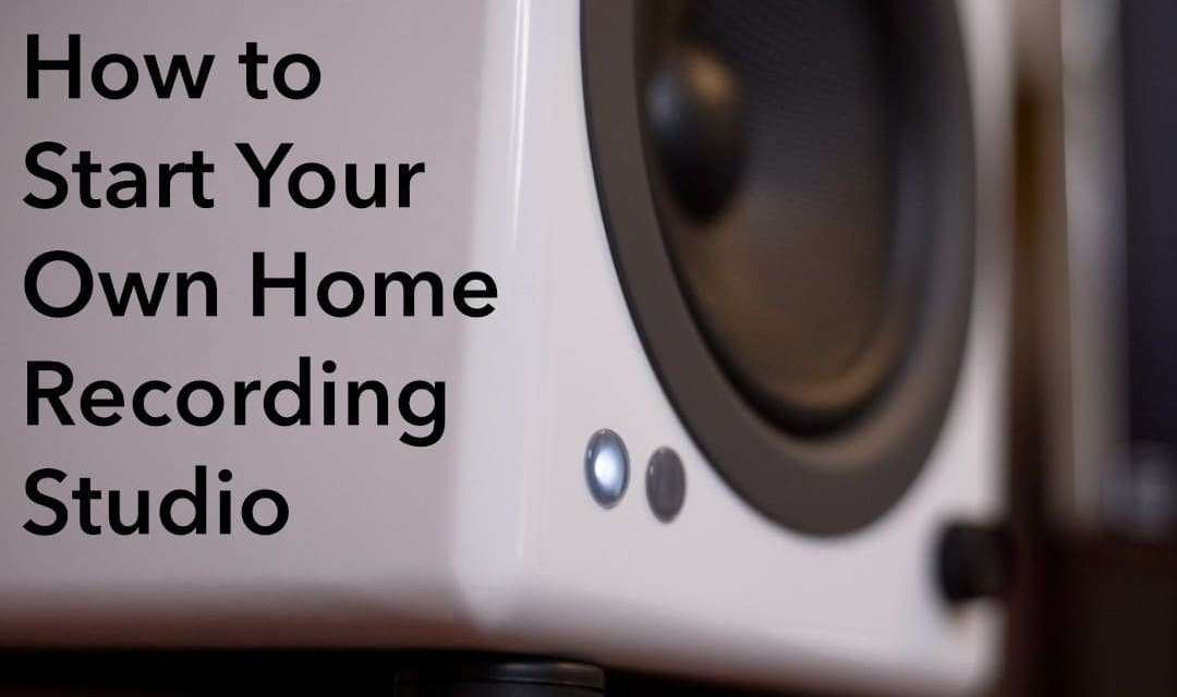How to Start Your Own Home Recording Studio