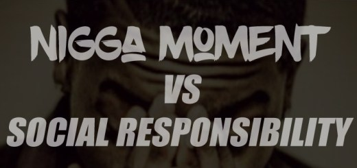 Nigga Moment Vs Social Responsibility