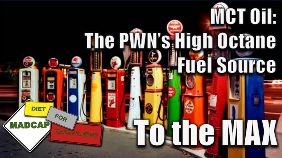MCT Oil To the MAX:  The PWN's High Octane Fuel Source
