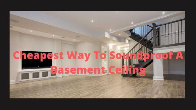 Cheapest Way To Soundproof A Basement ceiling
