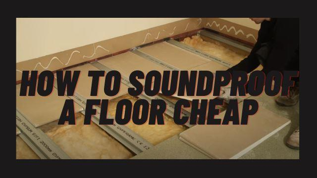 How To Soundproof A floor cheap
