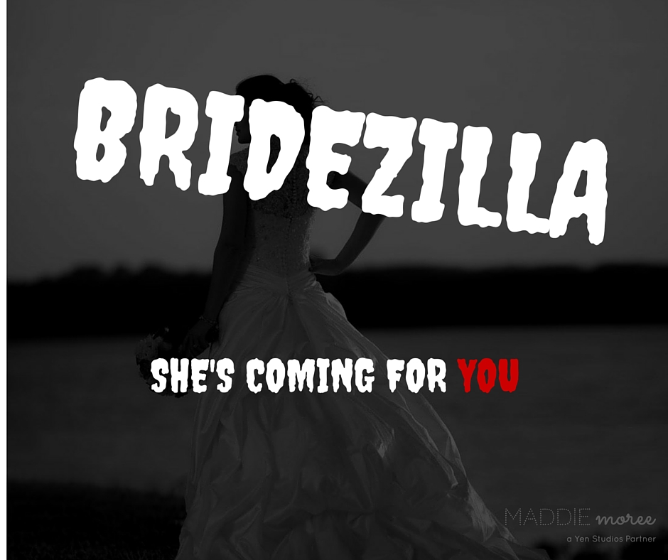 BRIDEZILLA'S COMING FOR YOU