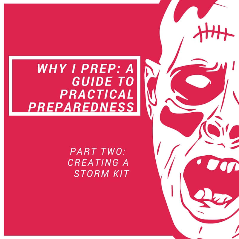 Practical Preparedness: Creating a Storm Kit. Useful storm kit for staying safe during storms, flooding, and power outages.