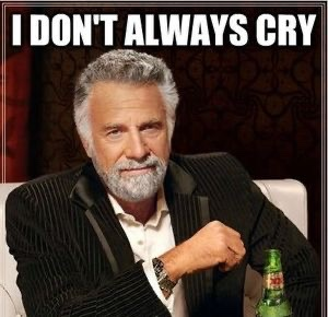I Don't Always Cry…