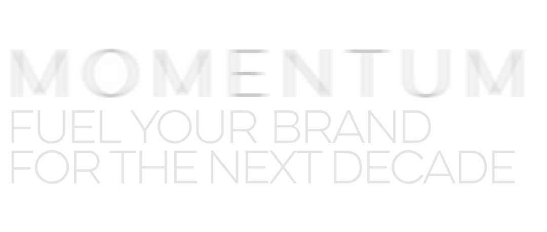 MOMENTUM EVENTS - FUEL YOUR BRAND FOR THE NEXT DECADE