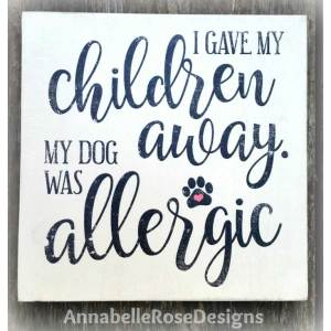 I Gave my Children away. My Dog was allergic Word Art Sign
