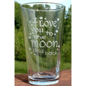 Engraved Pint Glass I Love You to the Moon and Back