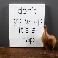 don't grow up canvas sign