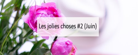 jolies choses-juin- Made me Happy - Blog Bordeaux Lifestyle (cover)