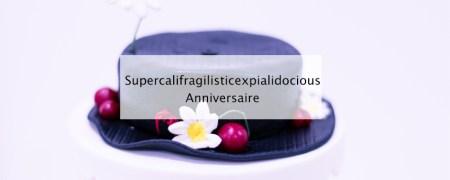 Anniversaire Supercalifragilisticexpialidocious