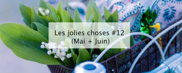 Les jolies choses #12 (Mai + Juin) - Blog lifetsyle Bordeaux