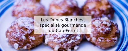 Les Dunes Blanches, spécialité gourmande du Cap Ferret-blog lifestyle bordeaux