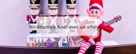 Attendre Noël avec un elfe - blog famille bordeaux
