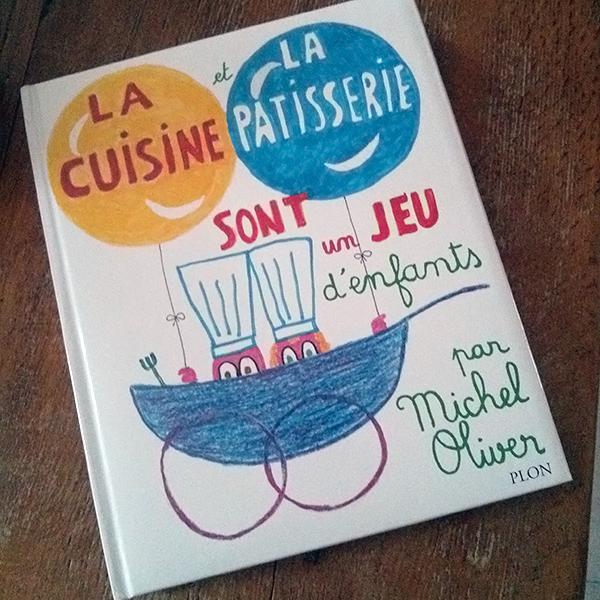 (Gros) coup de coeur : La cuisine et la pâtisserie sont un jeu d'enfants de Michel Oliver