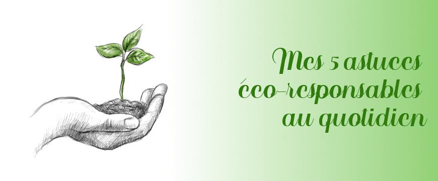 Mes 5 astuces éco-responsables au quotidien [+ Concours]