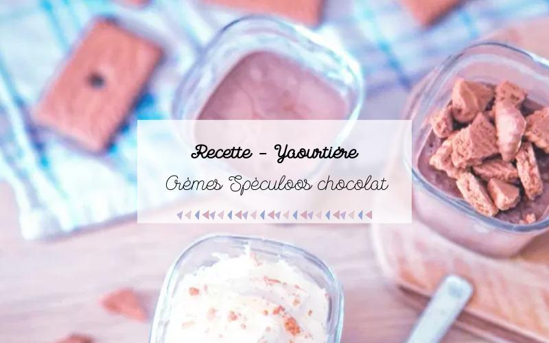 Crèmes Spèculoos chocolat yaourtière