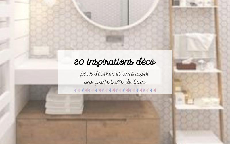 30 inspirations déco pour aménager et décorer une petite salle de bain