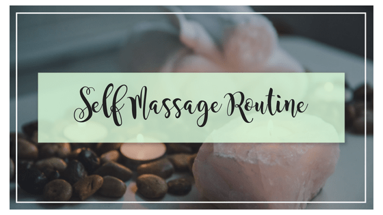 Our New Self Massage Routine
