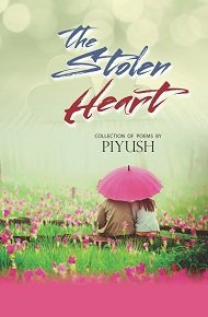 the stolen heart - collection of poems in PIYUSH